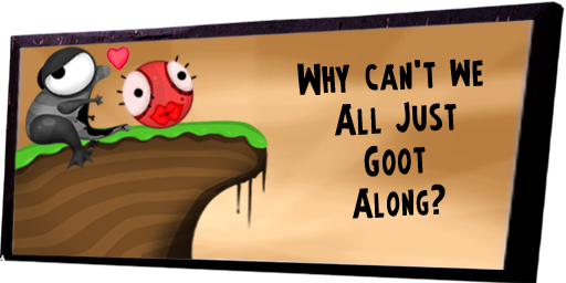 Why Can't We All Just Goot Along?