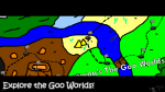 Explore the Goo Worlds